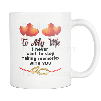 Buy TO MY WIFE I NEVER WANT TO STOP MAKING MEMORIES WITH YOU MUG - Familyloves hoodies t-shirt jacket mug cheapest free shipping 50% off