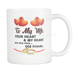 TO MY WIFE YOUR HEART AND MY HEART ARE VERY VERY OLD FRIENDS MUG Drinkware carthook_checkout, family, mug, MUGS, WIFE- Nichefamily.com