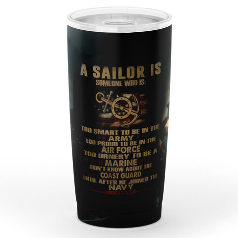 A Sailor Is Someone Who Is Too Smart To Be Tumbler 20oz Tumbler - AOP air force, army, coast guard, marine, military, navy, sailor, tumbler, veteran- Nichefamily.com