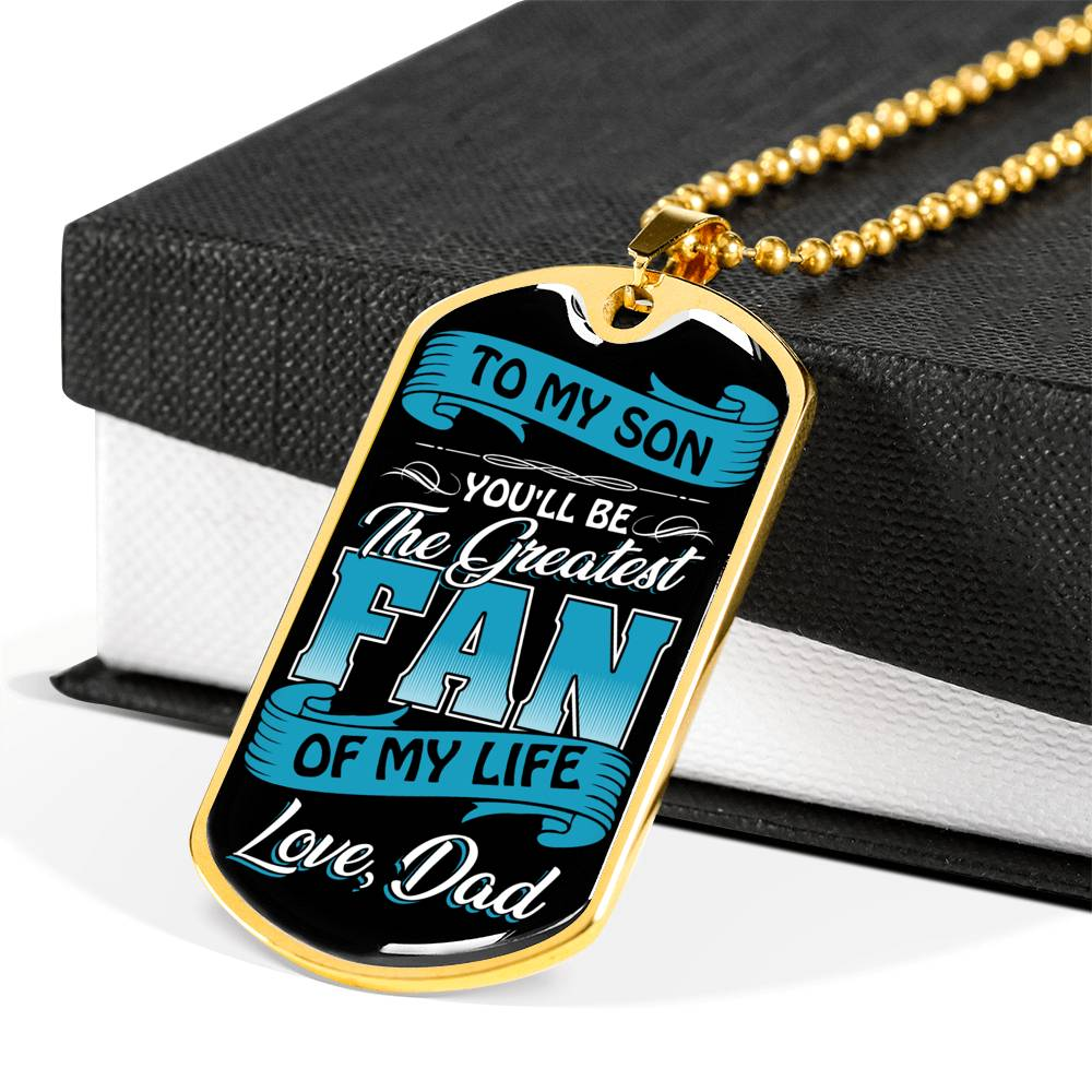 To my son you'll be the greatest fan of my life love, dad Luxury Engraving Dog Tag Necklace