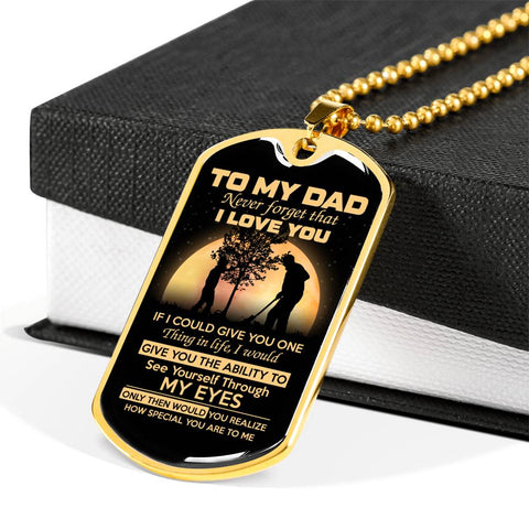 To my dad never forget that i love you if i could give you one thing in life... Luxury Engraving Dog Tag Necklace Jewelry carthook_checkout, carthook_family, DAD FATHER, dog tag, family, jewe