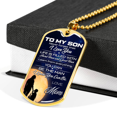 To my son Never forget that I love you Life is filled... Luxury Engraving Dog Tag Necklace Jewelry carthook_checkout, carthook_family, dog tag, family, jewelry, mom, necklace, son- Nichefamil