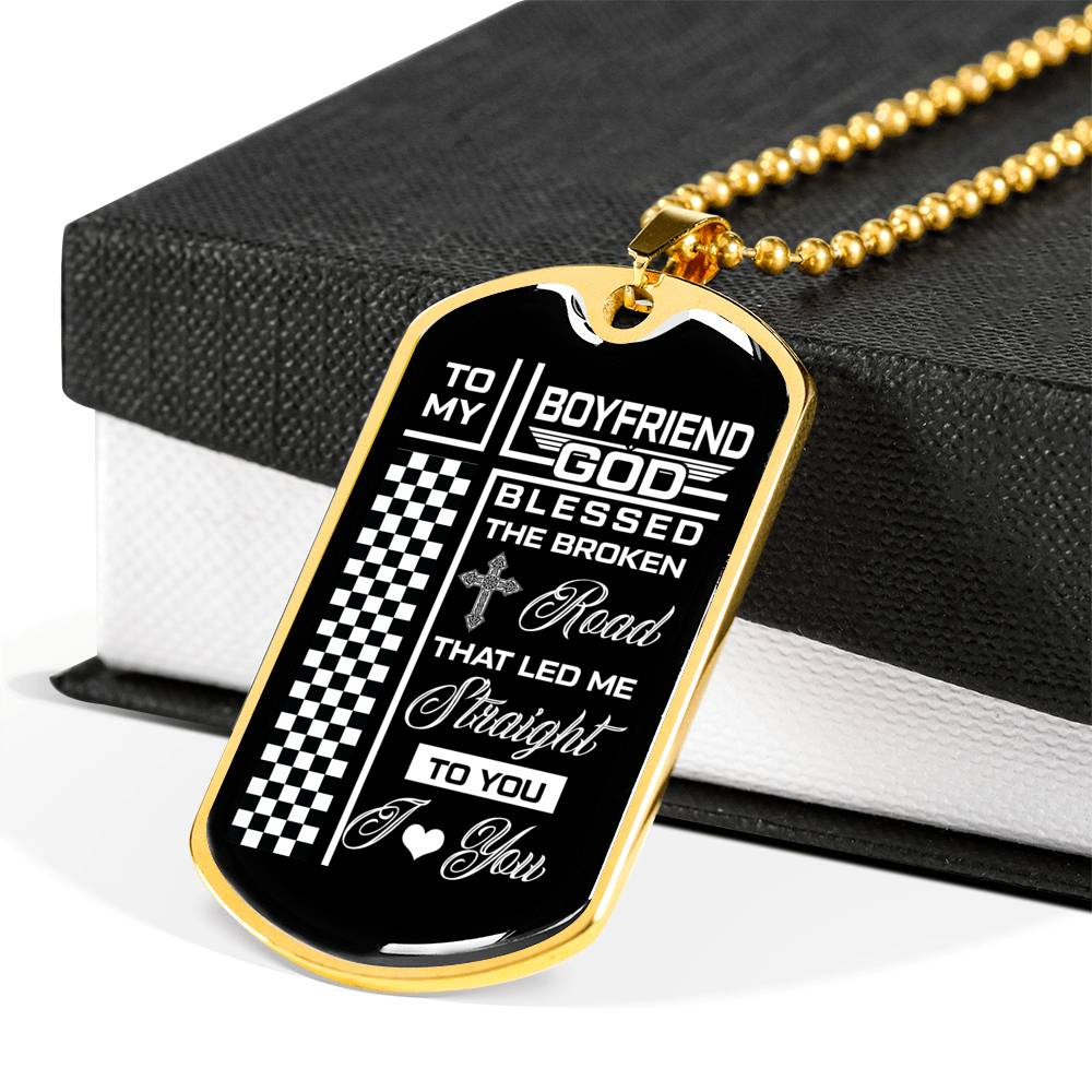 To my boyfriend god blessed the broken road that led me straight to you i love you Luxury Engraving Dog Tag Necklace