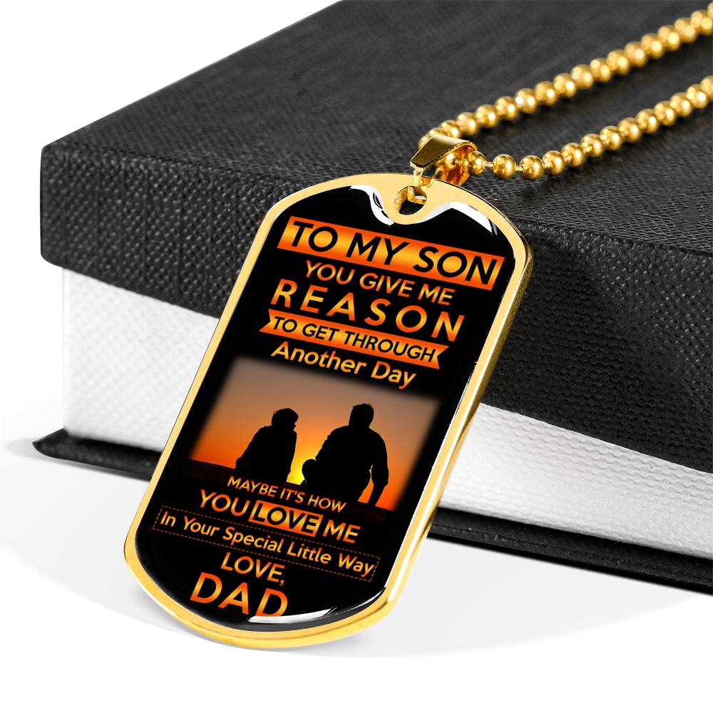 to my son, You give me reason to get through another day love, dad... Luxury Engraving Dog Tag Necklace