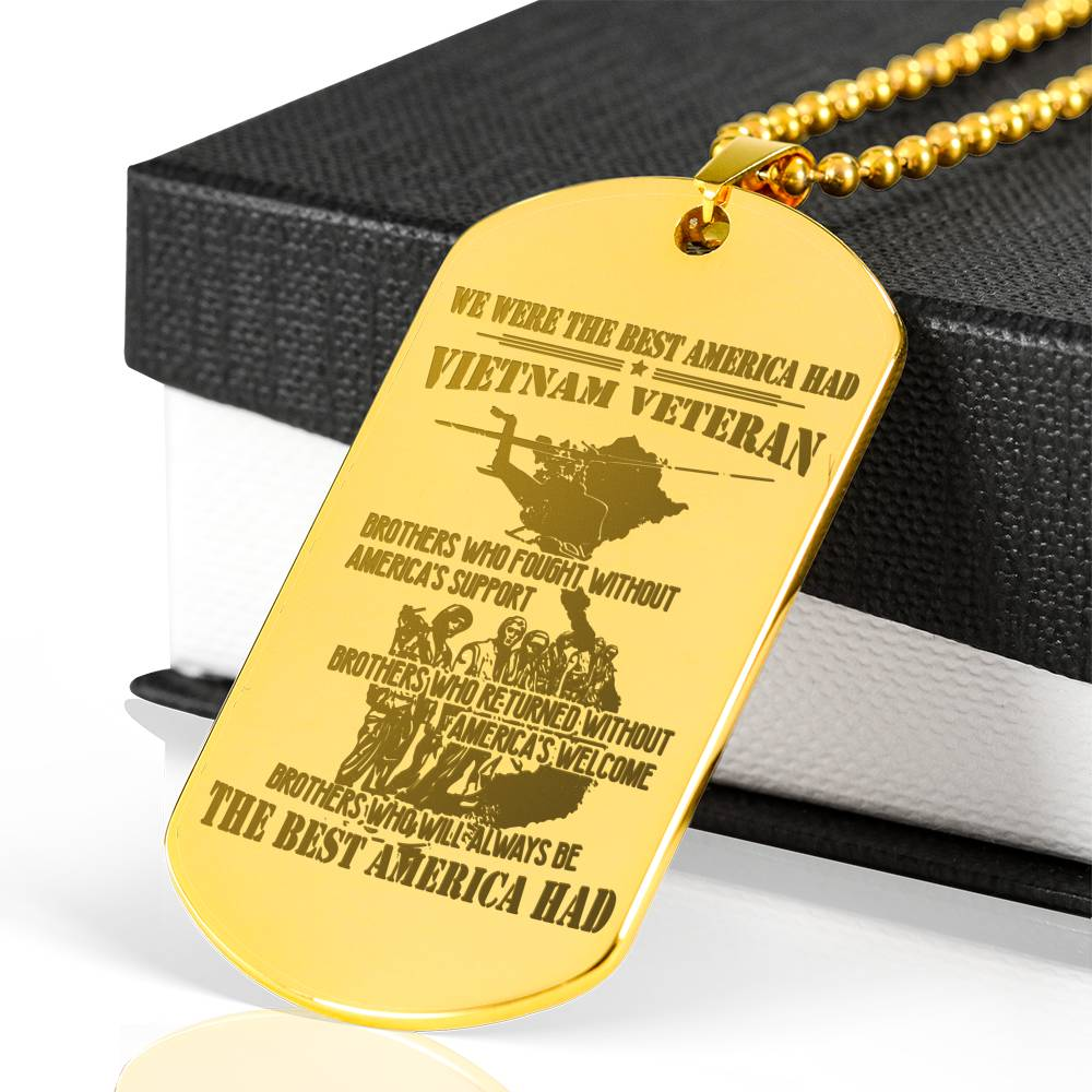 WE WERE THE BEST AMERICA HAD-VIETNAM VETERANS OF AMERICA... LUXURY ENGRAVED DOG TAG 18K GOLD NECKLACE