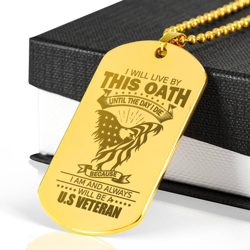 I WILL LIVE BY THIS OATH UNTIL...U.S VETERAN LUXURY ENGRAVING DOG TAG 18K GOLD NECKLACE