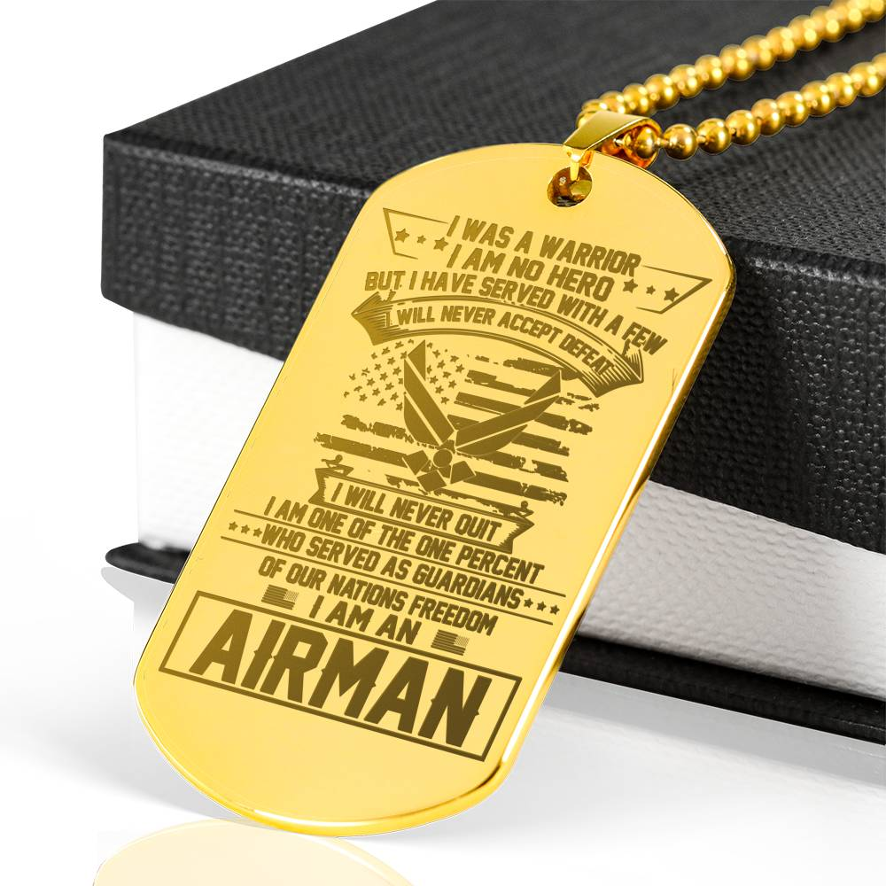 I was a warrior i am no hero but i have serve with a few i will never accept defeat - Airman Engraved dog tag 18k gold