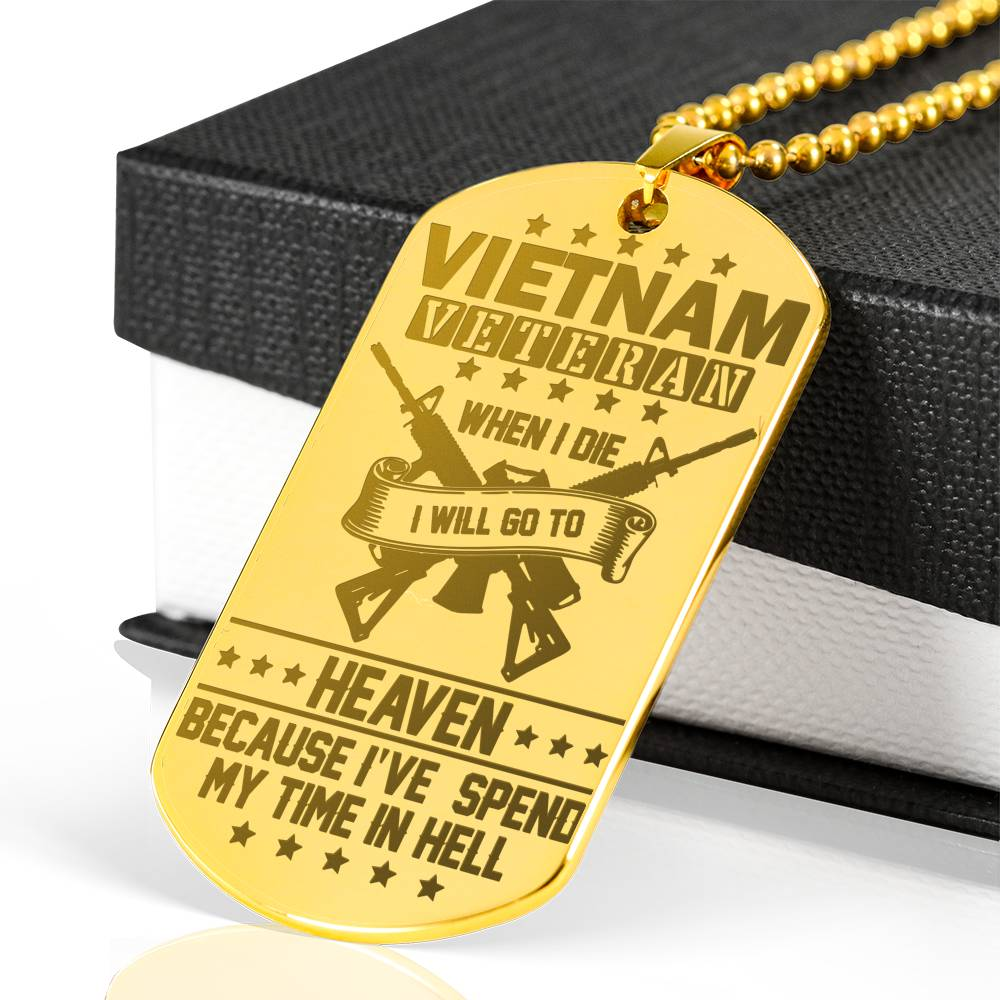VIETNAM VETERAN, WHEN I DIE I WILL GO TO HEAVEN... LUXURY ENGRAVED DOG TAG 18K GOLD NECKLACE