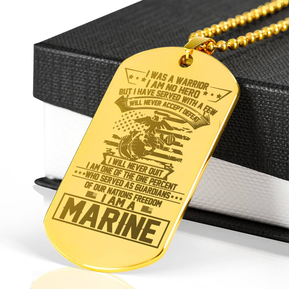 I was a warrior i am no hero but i have serve with a few i will never accept defeat - Marine Engraved dog tag 18k gold