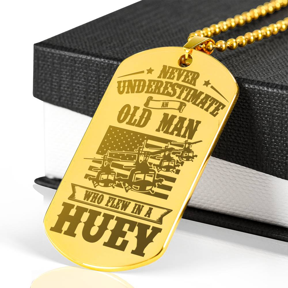 NEVER UNDERESTIMATE AN OLD MAN WHO FLEW IN A HUEY LUXURY ENGRAVED DOG TAG 18K GOLD NECKLACE