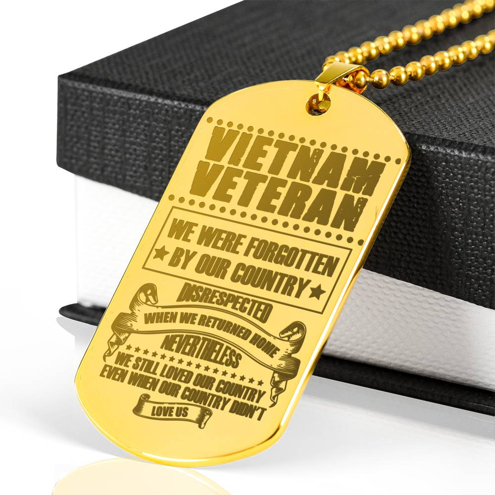 VIETNAM VETERANS WE WERE FORGOTTEN BY OUR COUNTRY DISRESPECTED... LUXURY ENGRAVED DOG TAG 18K GOLD NECKLACE