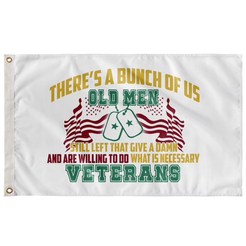 Theres A Bunch Of Us Old Men, Still Left That Give A Damn & Are Willing To Do What Is Necessary Veterans, Wall Flag