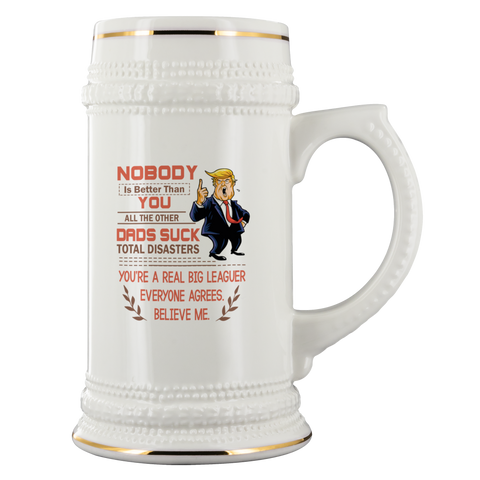 Nobody Is better Than You All The Other Dads Suck Total Disasters... Beer Stein Drinkware - Nichefamily.com