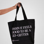 Damn It Feels Good to Be a Go-Getter Tote