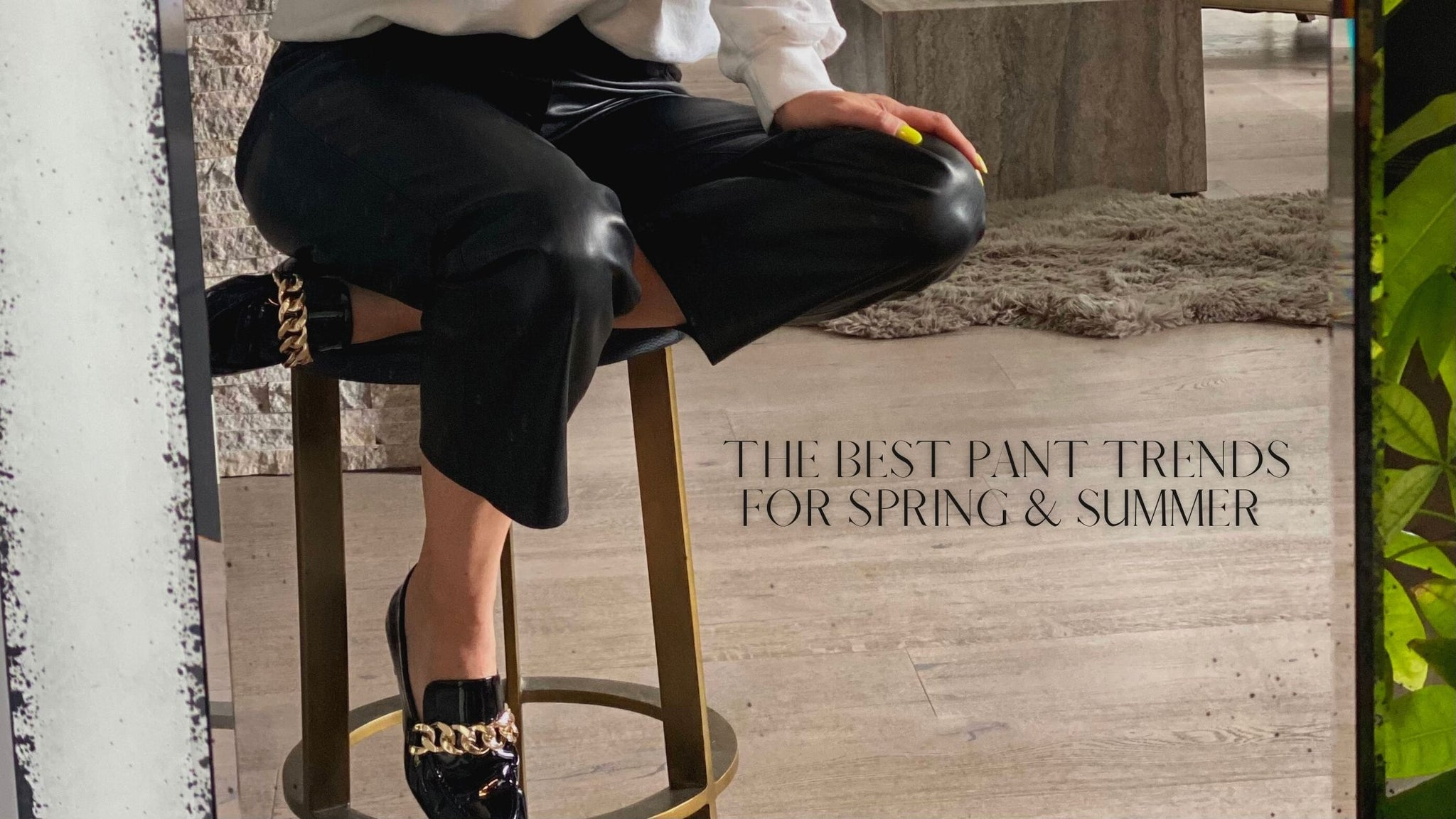 THE BIGGEST PANT TRENDS FOR SPRING AND SUMMER.