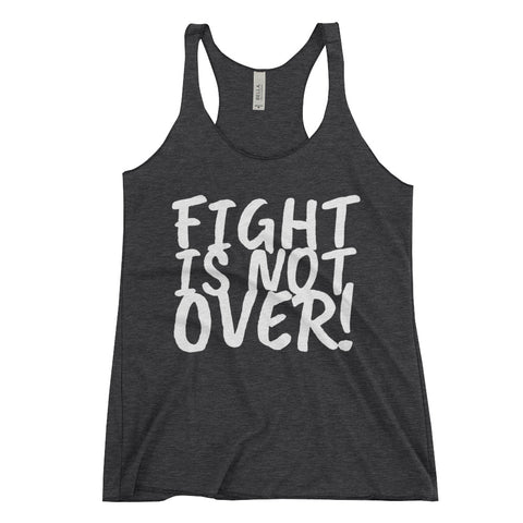 Fight is Not Over Women's Racerback Tank