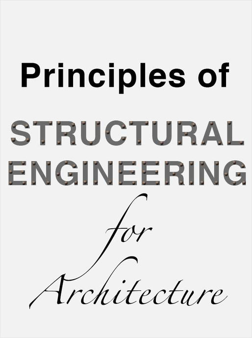 PRINCIPLES OF STRUCTURAL ENGINEERING FOR ARCHITECTURE: INTRODUCTION