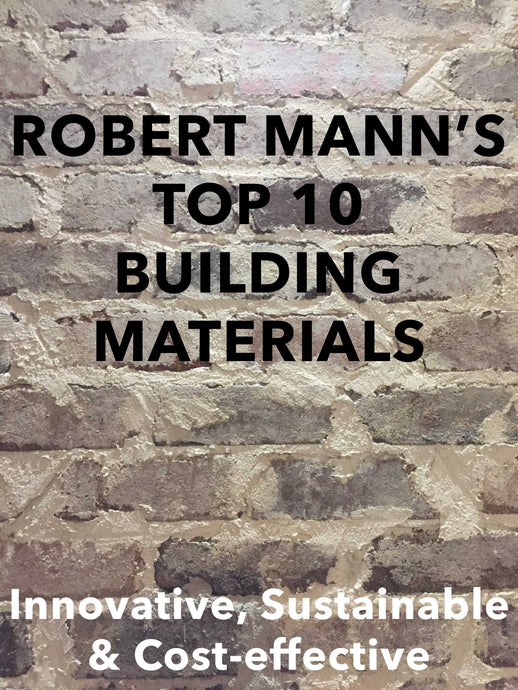 ROBERT'S TOP 10 ARCHITECTURAL BUILDING MATERIALS - Innovative, sustainable & cost-effective