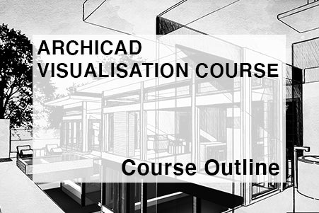 ArchiCAD Visualisation Course Outline