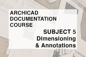 ARCHITECTURAL DOCUMENTATION COURSE - SUBJECT 5 - DIMENSIONING & ANNOTATIONS