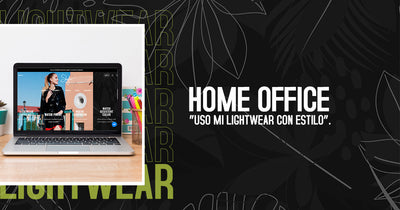 "HOME OFFICE ""USO MI LIGHTWEAR CON ESTILO""."