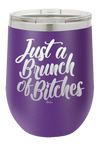Just A Bunch Of Bitches Wine Tumbler