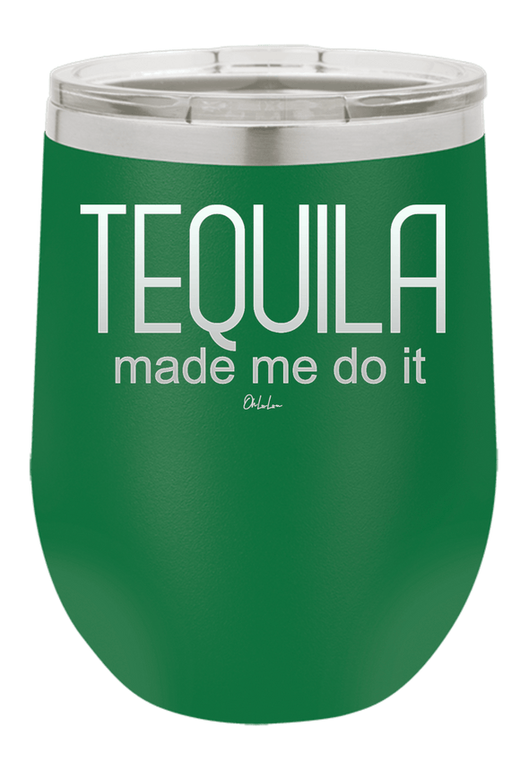 Tequila Made Me Do it Wine Tumbler