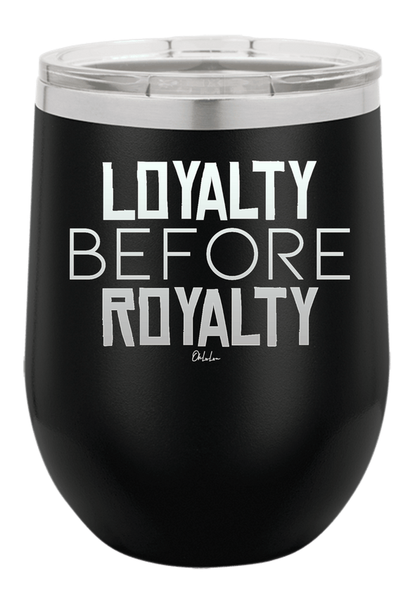 Loyalty Before Royalty Wine Tumbler