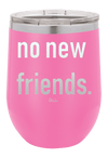 No New Friends Wine Tumbler