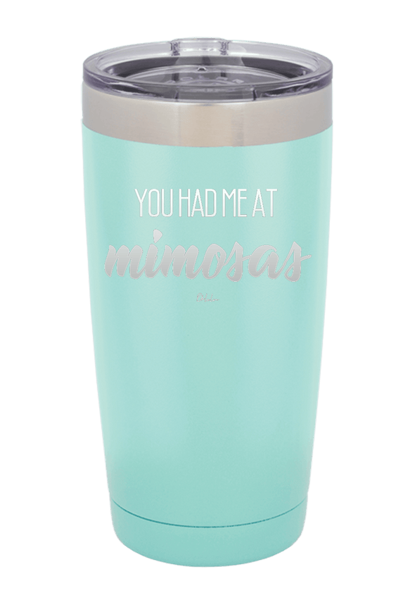 You Had Me At Mimosas Tumbler