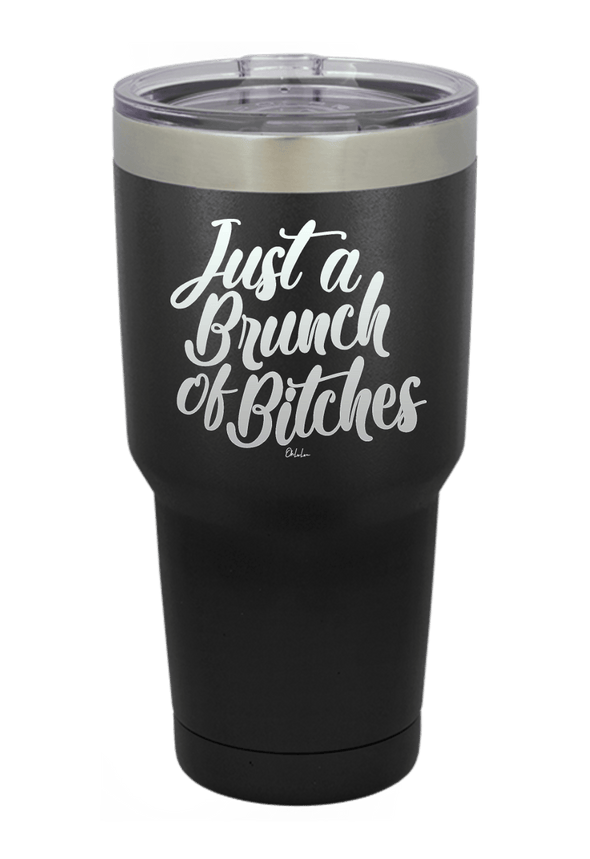 Just A Brunch Of Bitches Tumbler