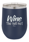 Wine The Hell Not Wine Tumbler
