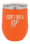 I Don't Give A Sip Wine Tumbler - ohlulou.com