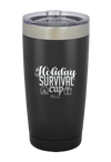Holiday Survival Cup Tumbler - ohlulou.com