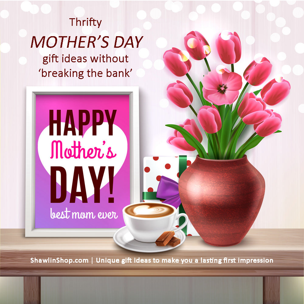 Thrifty Mother's day gift ideas without breaking the bank by Shawlin. shawlinshop.com