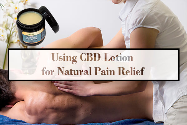 Using CBD Lotion for Natural Pain Relief