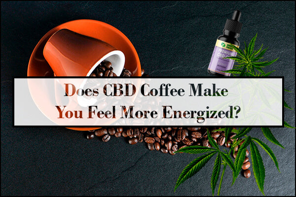 Does CBD Coffee Make You Feel More Energized?