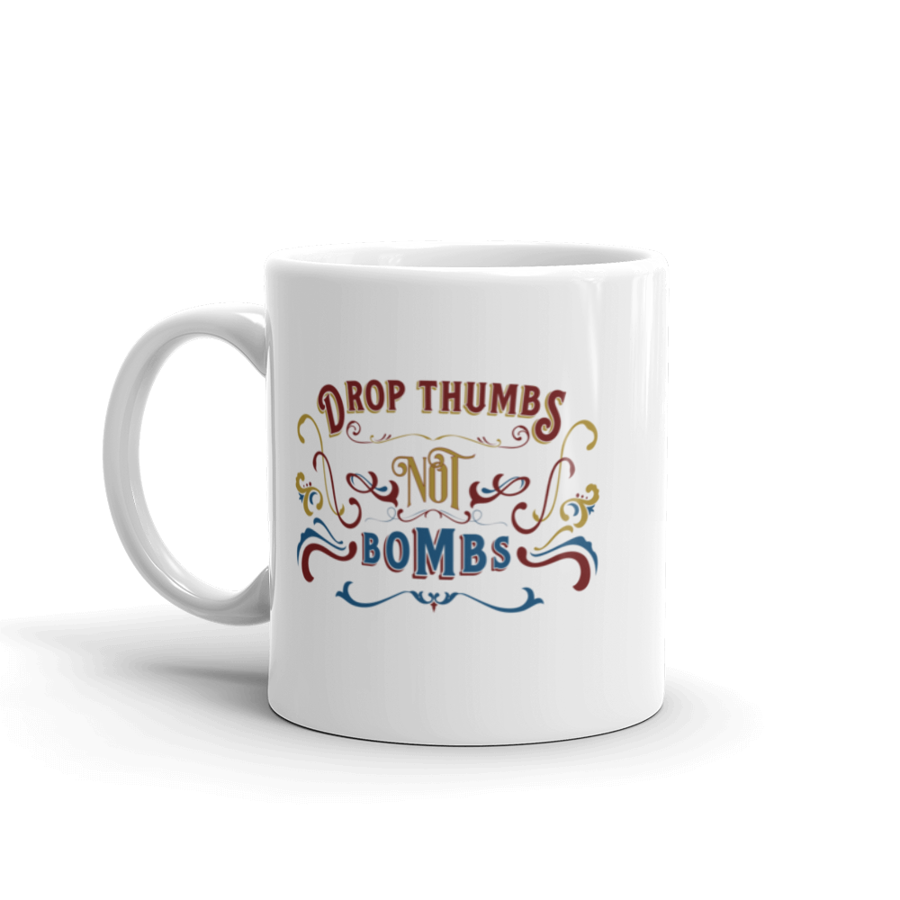 Drop Thumbs Not Bombs old time music mug