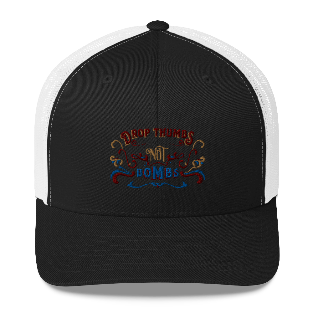 Drop thumbs not bombs trucker hat