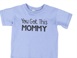 """You Got This MOMMY"" Toddler T-shirt"