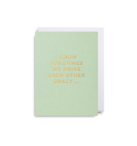 'I Know Sometimes We Drive Each Other Crazy' - Mini Card - Five And Dime