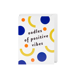 'Oodles Of Positive Vibes' - Card - Five And Dime