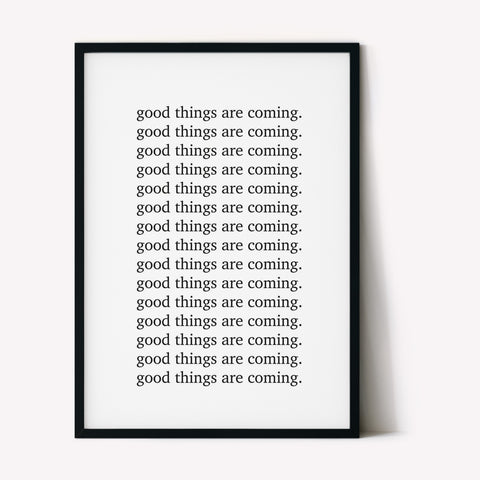 Good Things Are Coming - A3 Print