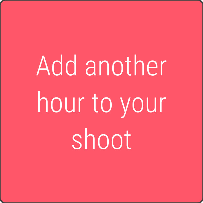 Add another hour to your shoot