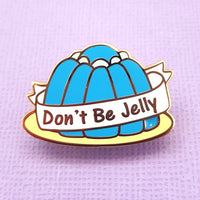 """Don't Be Jelly"" Lapel Pin"