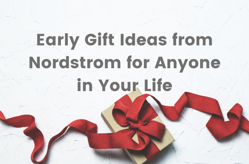 Early Gift Ideas from Nordstrom for Anyone in Your Life