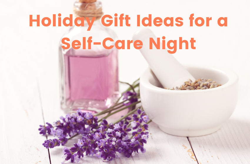 Holiday Gift Ideas for a Self-Care Night