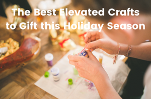 The Best Elevated Crafts to Gift this Holiday Season