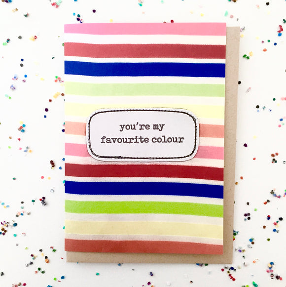 greeting card . you're my favourite colour .