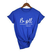 Load image into Gallery viewer, Be Still and Know That I Am God Women's T-shirt